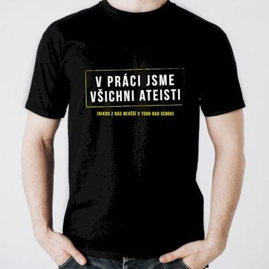 Funny tričko - Ateisti v práci